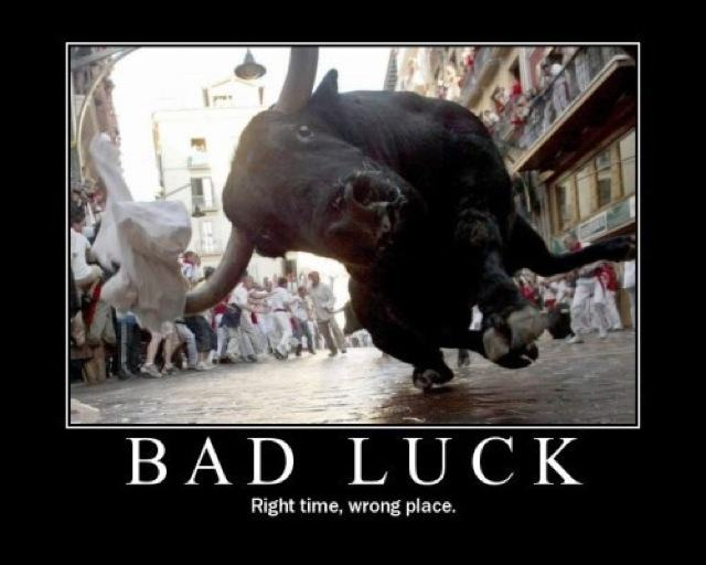 Bad luck right time wrong place