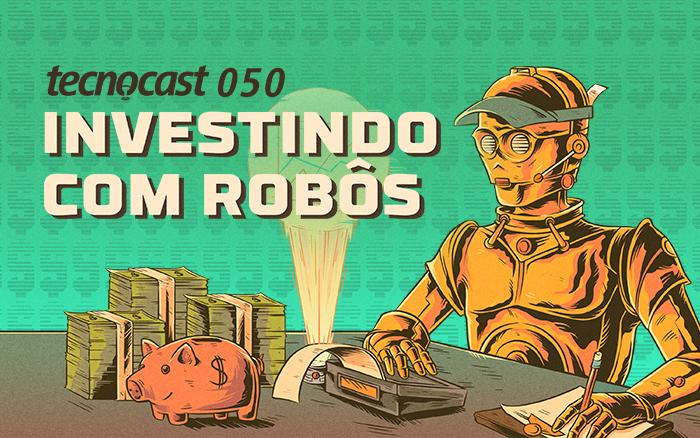 Tecnocast 050 – Investindo com Robôs – Tecnoblog