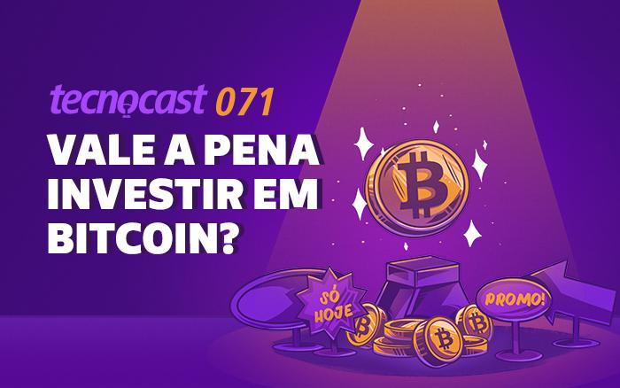 Tecnocast 071 - Vale a pena investir em bitcoin? – Tecnoblog