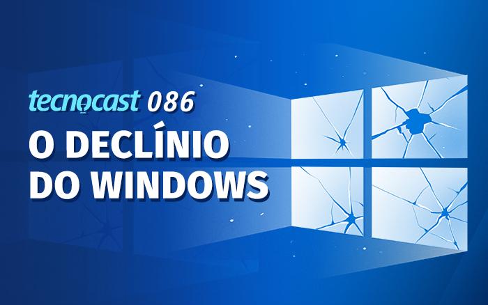Tecnocast 086 – S declínio do Windows 1