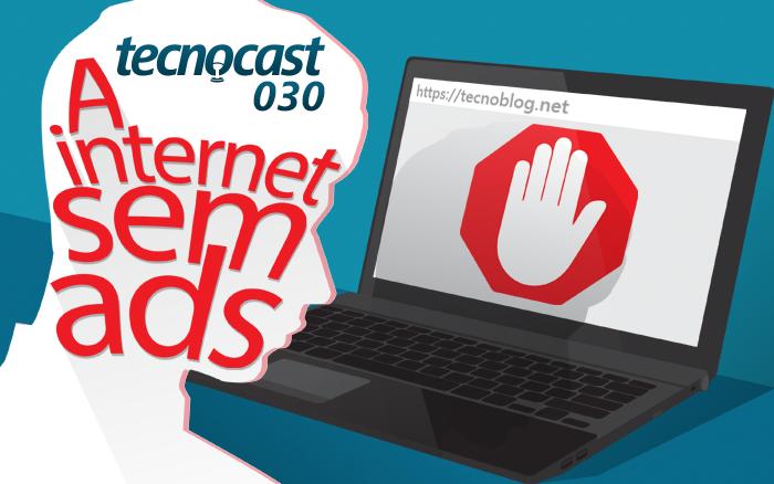 Tecnocast 030 / A Internet sem Ads