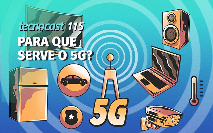 Tecnocast 115 - Para que serve o 5G?
