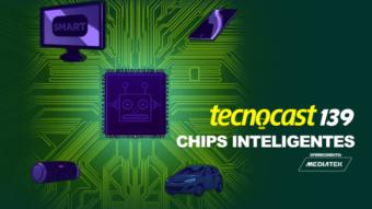 Tecnocast 139 – Chips inteligentes