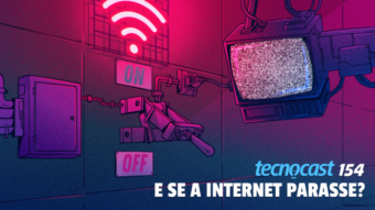 Tecnocast 154 – E se a internet parasse?