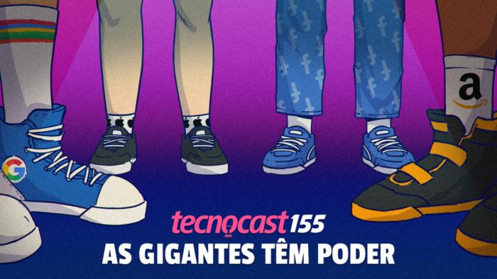 Tecnocast 155 - As gigantes têm poder