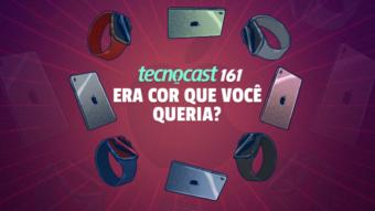 Tecnocast 161 –Era cor que você queria?