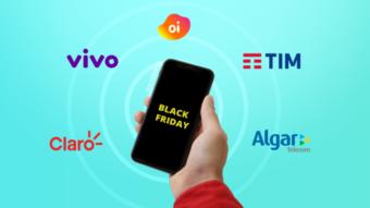 As promoções de Black Friday da Claro, Oi, Vivo, TIM e Algar