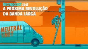 Tecnocast 168 - A próxima revolução da banda larga