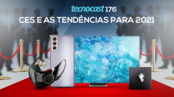 Tecnocast 176 – CES e as tendências para 2021