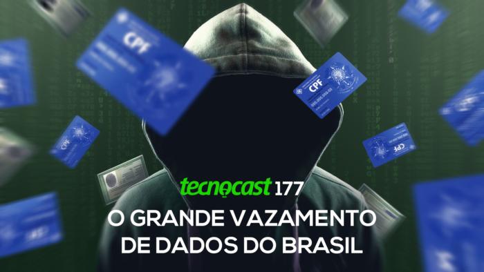 Tecnocast 177 – O grande vazamento de dados do Brasil (Imagem: Vitor Pádua / Tecnoblog)