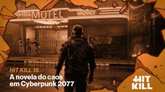 Hit Kill 15 – A novela do caos em Cyberpunk 2077