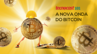 Tecnocast 181 –A nova onda do bitcoin
