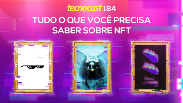 Tecnocast 184 – Tudo o que você precisa saber sobre NFT (Imagem: Vitor Pádua / Tecnoblog)