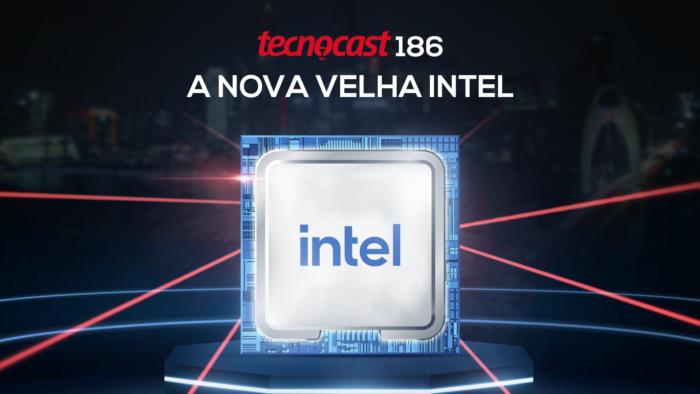Tecnocast 186 – A nova velha Intel (Imagem: Vitor Pádua / Tecnoblog)