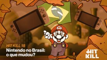 Hit Kill 18 – Nintendo no Brasil: o que mudou?