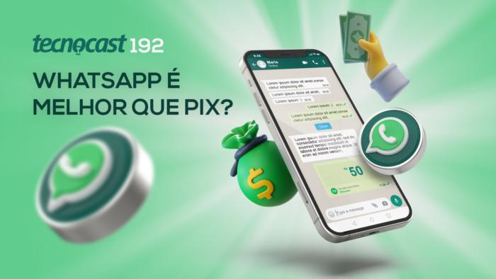 Tecnocast 192 – WhatsApp é melhor que Pix? (Imagem: Vitor Pádua / Tecnoblog)