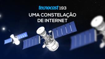 Tecnocast 193 –Uma constelação de internet