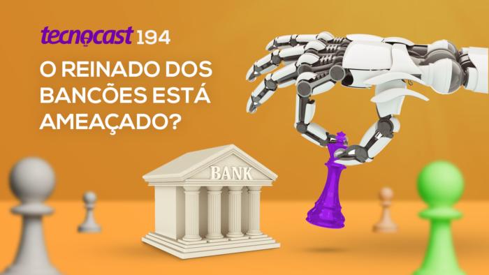 Tecnocast 194 –O reinado dos bancões está ameaçado? (Imagem: Vitor Pádua/Tecnoblog)