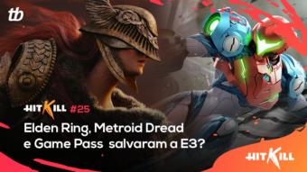 Hit Kill 25 – Elden Ring, Metroid Dread e Game Pass salvaram a E3?