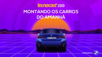 Tecnocast 199 – Montando os carros do amanhã