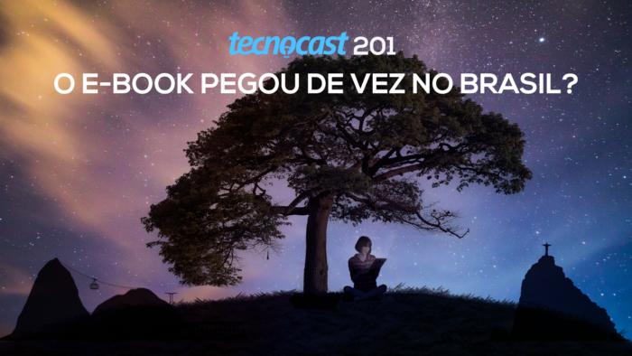 Tecnocast 201 – O e-book pegou de vez no Brasil? (Imagem: Vitor Pádua / Tecnoblog)