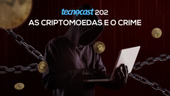 Tecnocast 202 – As criptomoedas e o crime