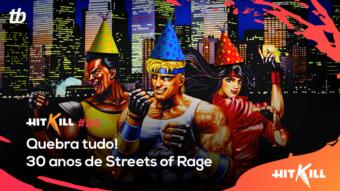 Hit Kill 28 – Quebra tudo! 30 anos de Streets of Rage