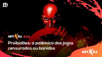 Hit Kill 29 – Proibidões: a polêmica dos jogos censurados ou banidos