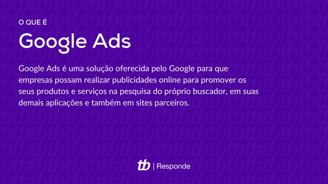 Google Ads é uma ferramenta do Google para a realização de publicidades online