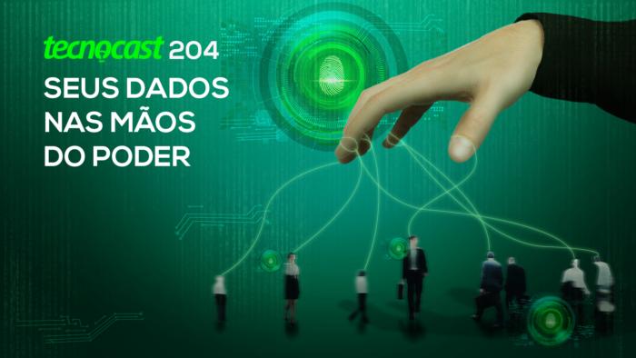 Tecnocast 204 – Seus dados nas mãos do poder (Imagem: Vitor Pádua / Tecnoblog)