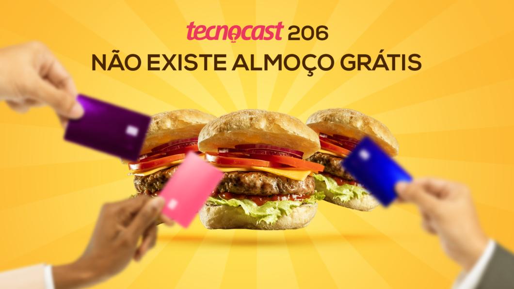 Tecnocast 206 – Não existe almoço grátis (Imagem: Vitor Pádua / Tecnoblog)