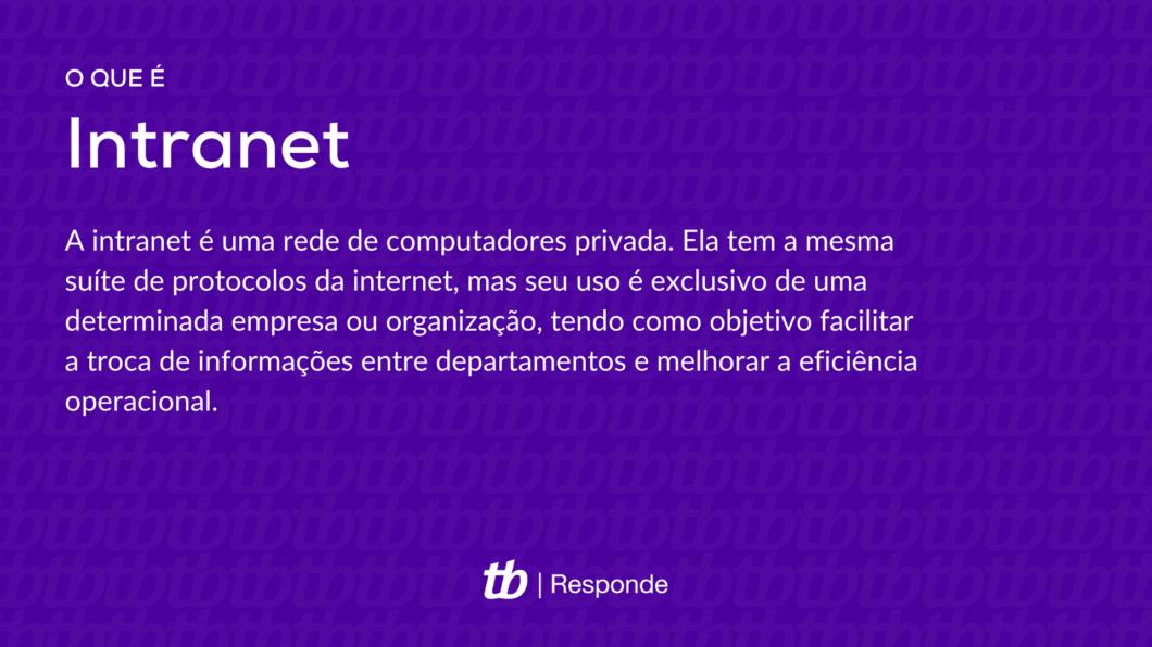 A intranet é uma rede de computadores privada. Ela tem a mesma suíte de protocolos da internet, mas seu uso é exclusivo de uma determinada empresa ou organização, tendo como objetivo facilitar a troca de informações entre departamentos e melhorar a eficiência operacional.