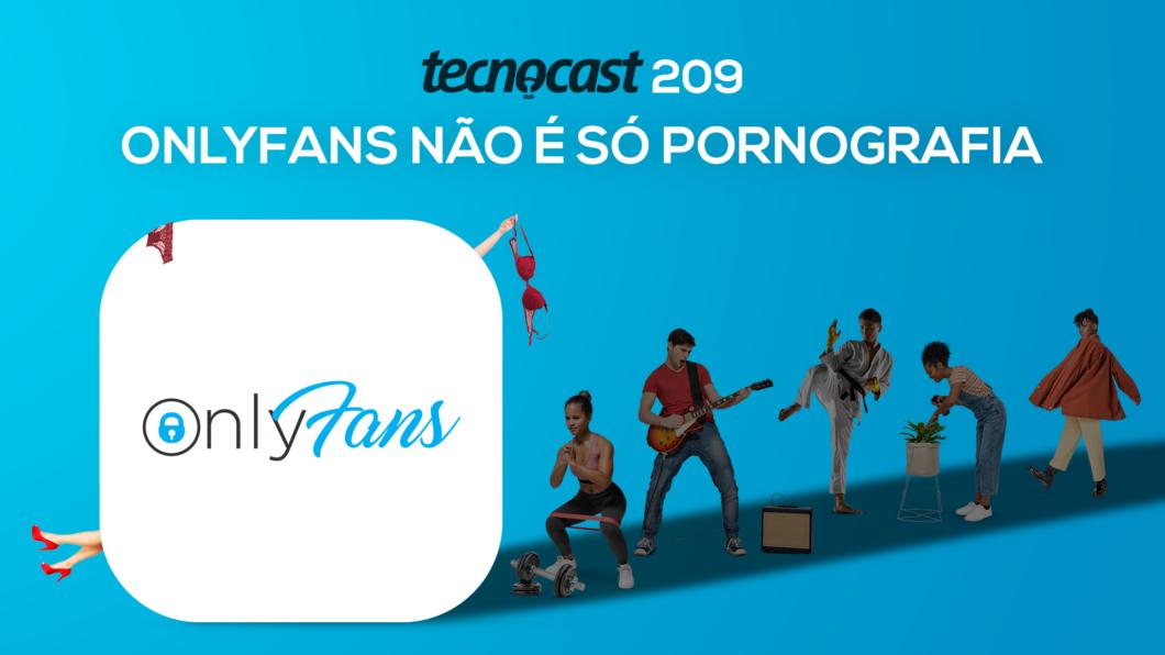Tecnocast 209 – OnlyFans não é só pornografia (Imagem: Vitor Pádua / Tecnoblog)
