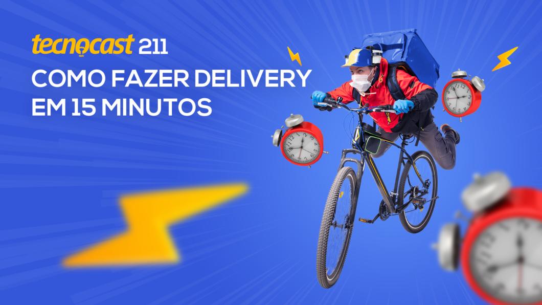 Tecnocast 211 – Como fazer delivery em 15 minutos (Imagem: Vitor Pádua / Tecnoblog)