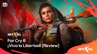 Hit Kill 32 – Far Cry 6: ¡Viva la Libertad! [Review]