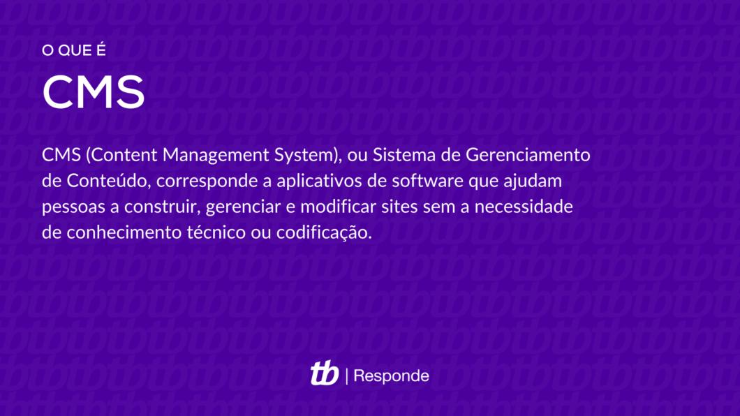 CMS (Content Management System), ou Sistema de Gerenciamento de Conteúdo, corresponde a aplicativos de software que ajudam pessoas a construir, gerenciar e modificar sites sem a necessidade de conhecimento técnico ou codificação.