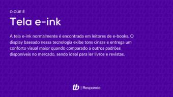O que é e como funciona a tela e-ink?