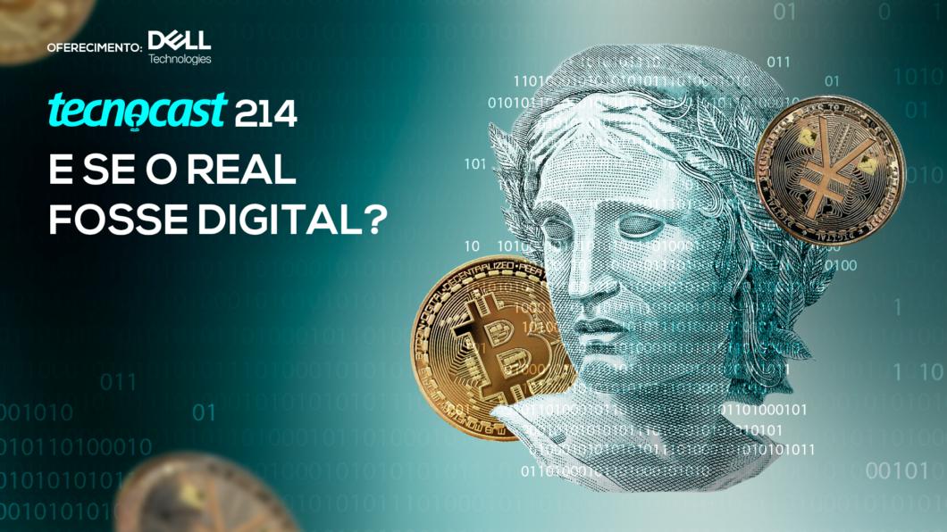 Tecnocast 214 – E se o real fosse digital? (Imagem: Vitor Pádua / Tecnoblog)